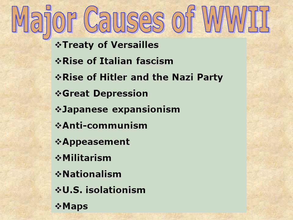 Major Causes of WWII Treaty of Versailles Rise of Italian fascism