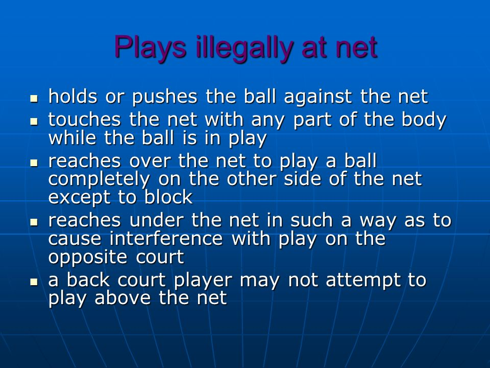 Plays illegally at net holds or pushes the ball against the net