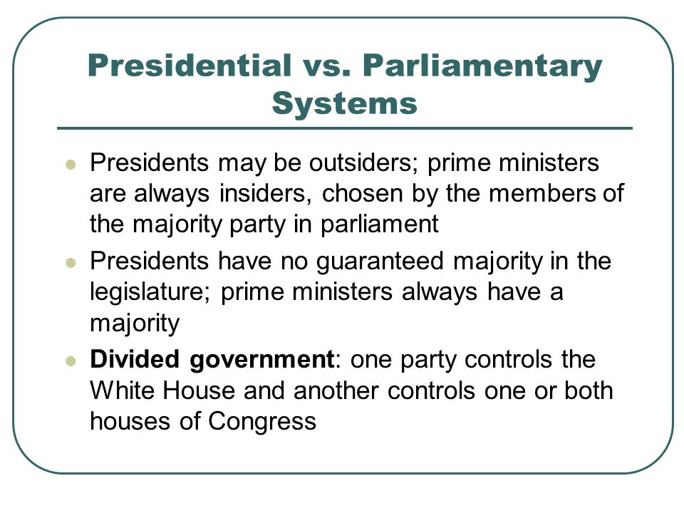 Presidential vs. Parliamentary Systems