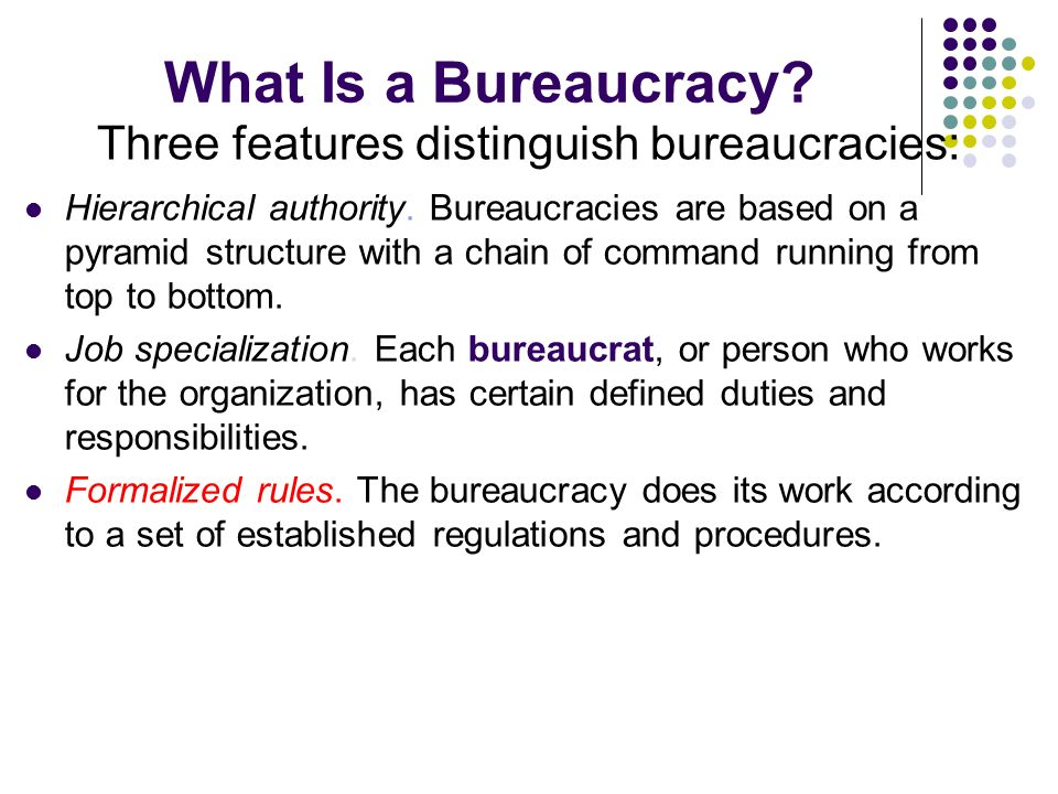 Three features distinguish bureaucracies: