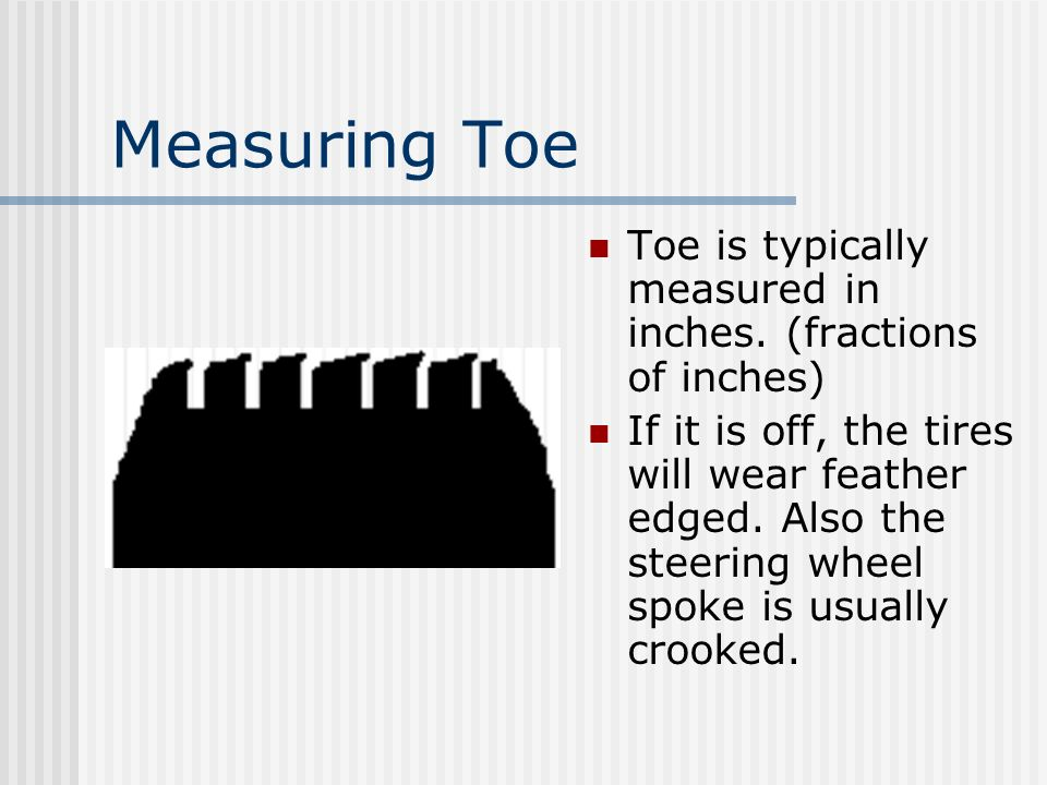 Measuring Toe Toe is typically measured in inches. (fractions of inches)