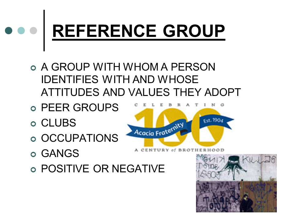 REFERENCE GROUP A GROUP WITH WHOM A PERSON IDENTIFIES WITH AND WHOSE ATTITUDES AND VALUES THEY ADOPT.