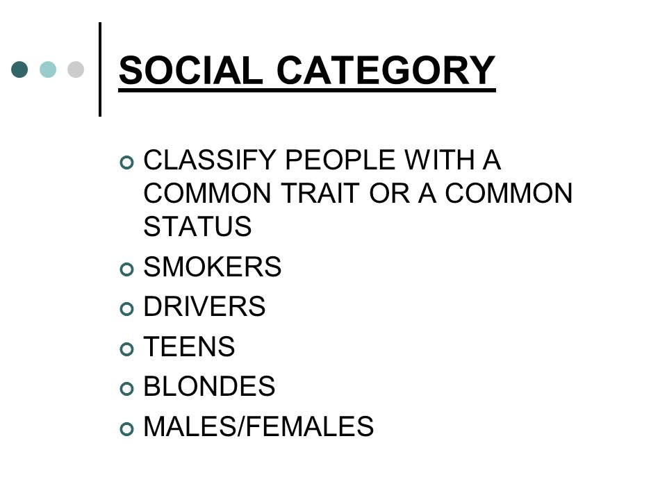 SOCIAL CATEGORY CLASSIFY PEOPLE WITH A COMMON TRAIT OR A COMMON STATUS