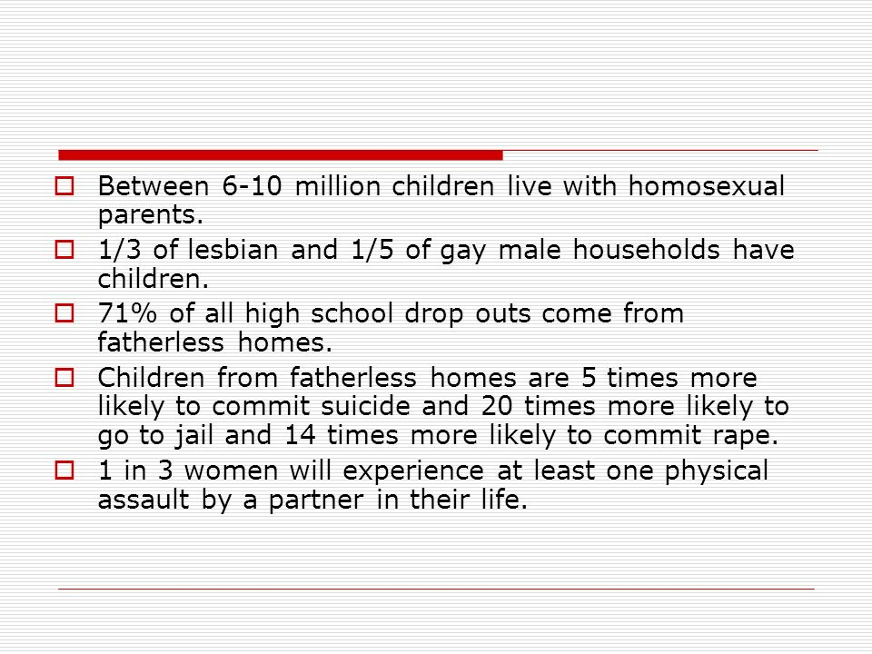 Between 6-10 million children live with homosexual parents.