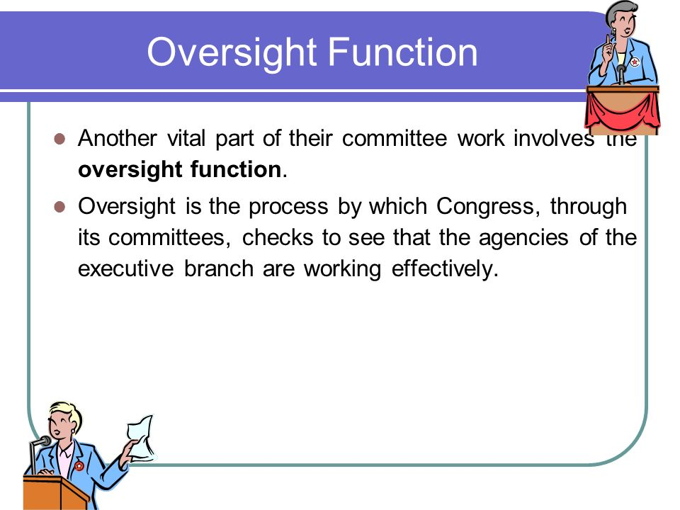Oversight Function Another vital part of their committee work involves the oversight function.