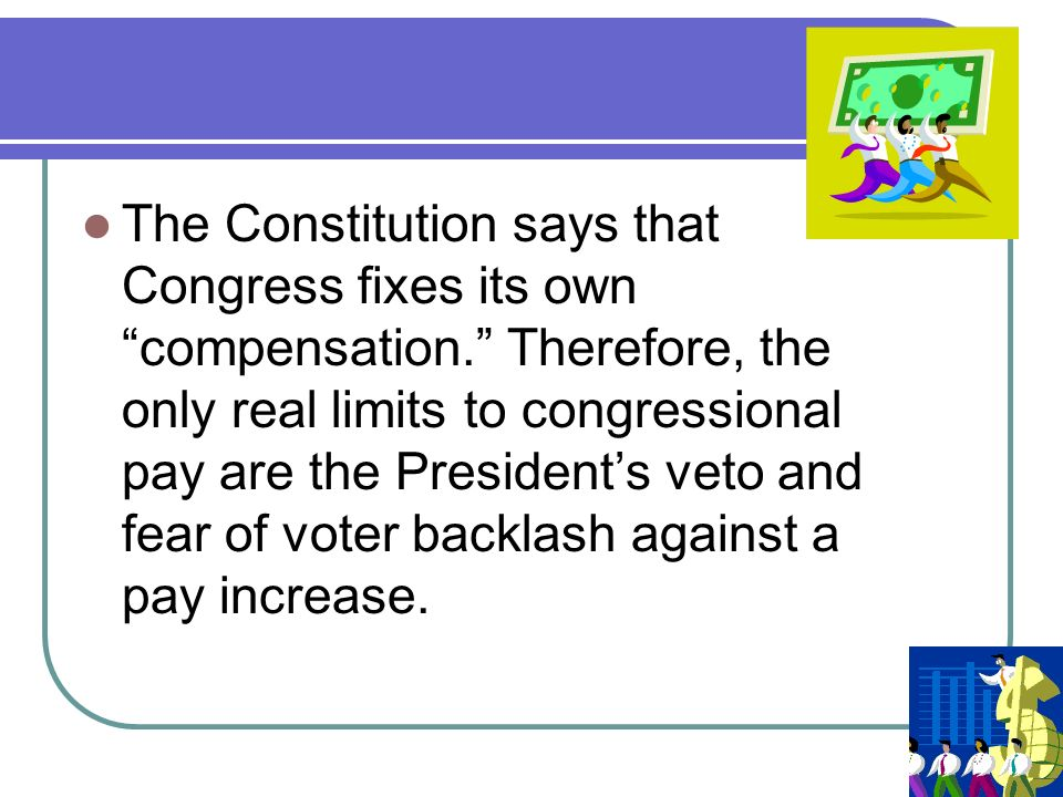 The Constitution says that Congress fixes its own compensation