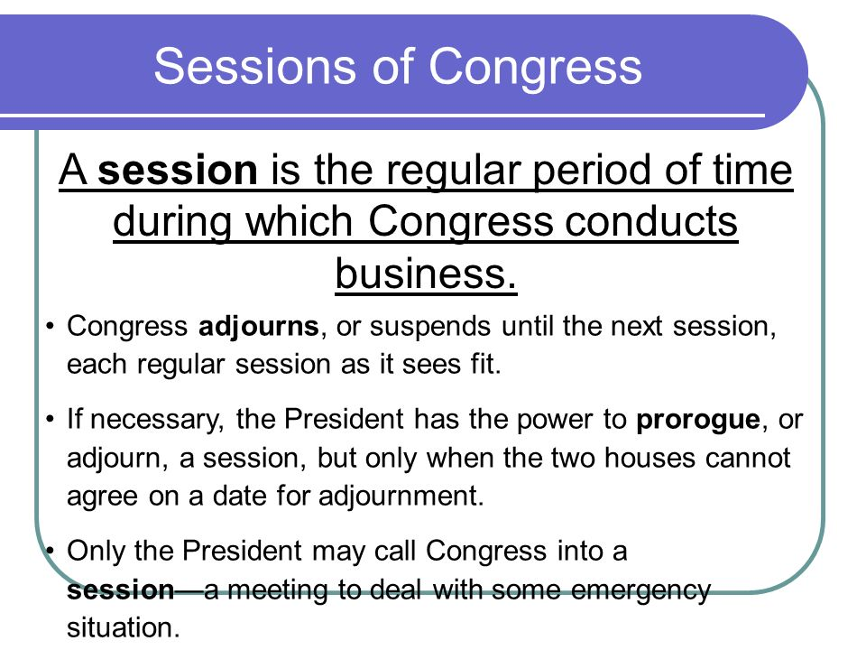Sessions of Congress A session is the regular period of time during which Congress conducts business.