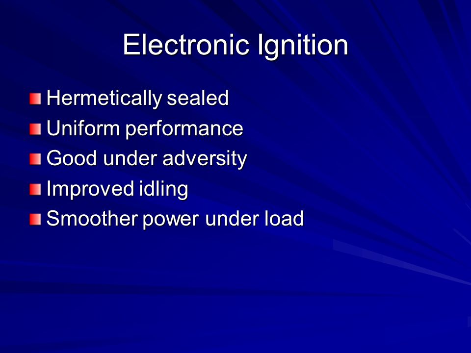Electronic Ignition Hermetically sealed Uniform performance
