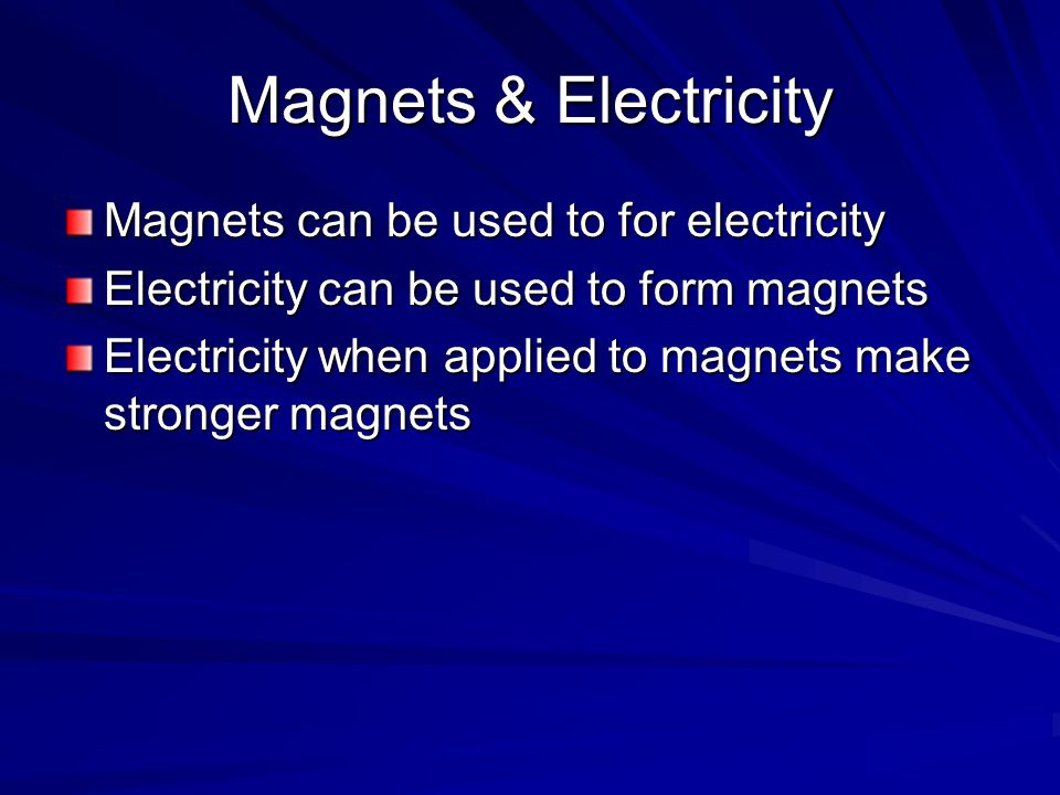 Magnets & Electricity Magnets can be used to for electricity
