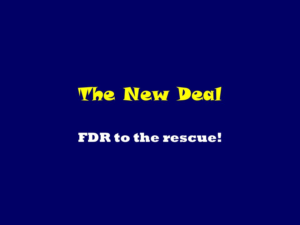 The New Deal FDR to the rescue!