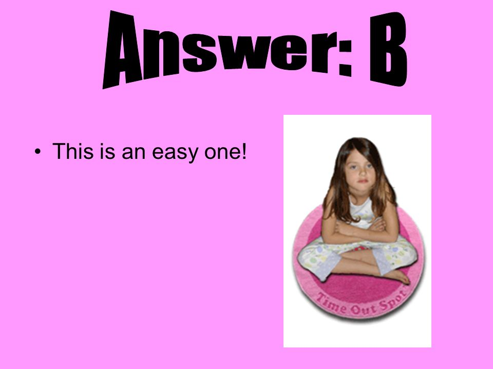 Answer: B This is an easy one!