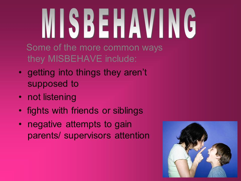 MISBEHAVING Some of the more common ways they MISBEHAVE include: