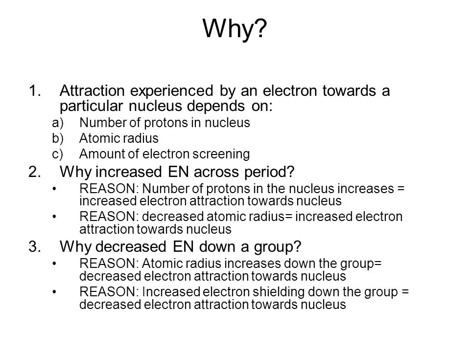 Why Attraction experienced by an electron towards a particular nucleus depends on: Number of protons in nucleus.