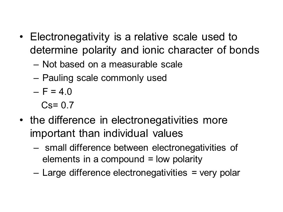 Electronegativity is a relative scale used to determine polarity and ionic character of bonds