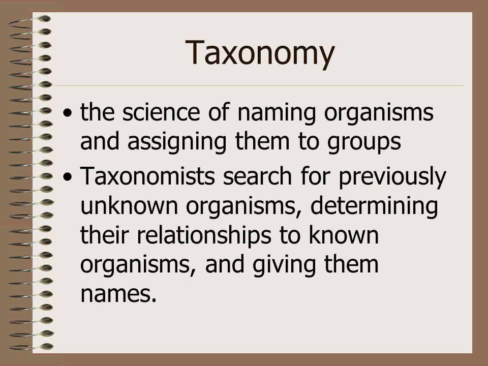Taxonomy the science of naming organisms and assigning them to groups