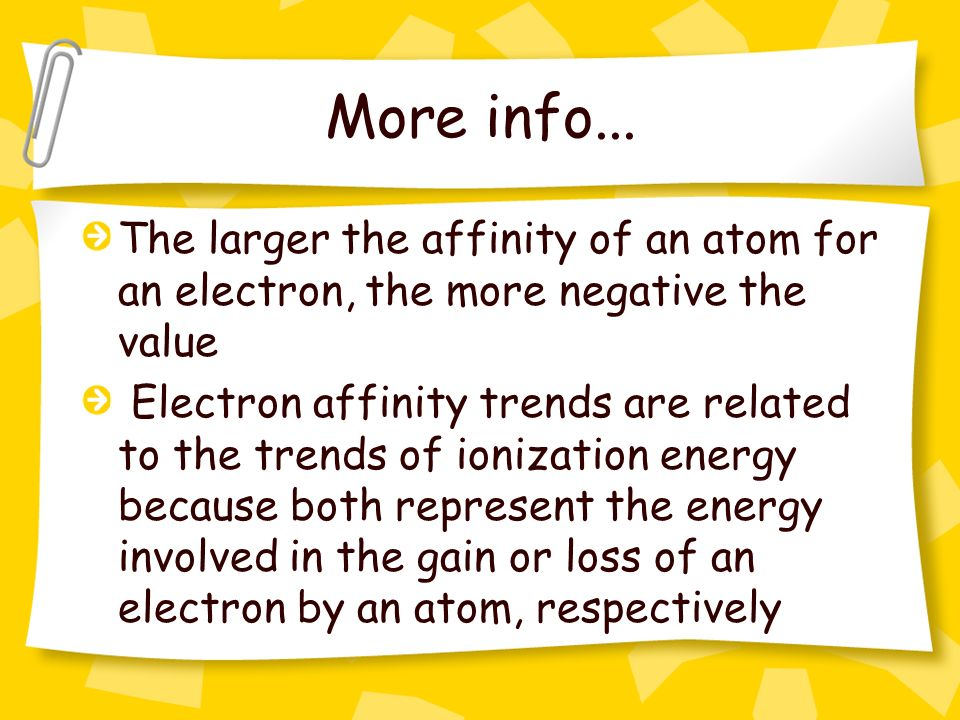 More info... The larger the affinity of an atom for an electron, the more negative the value.