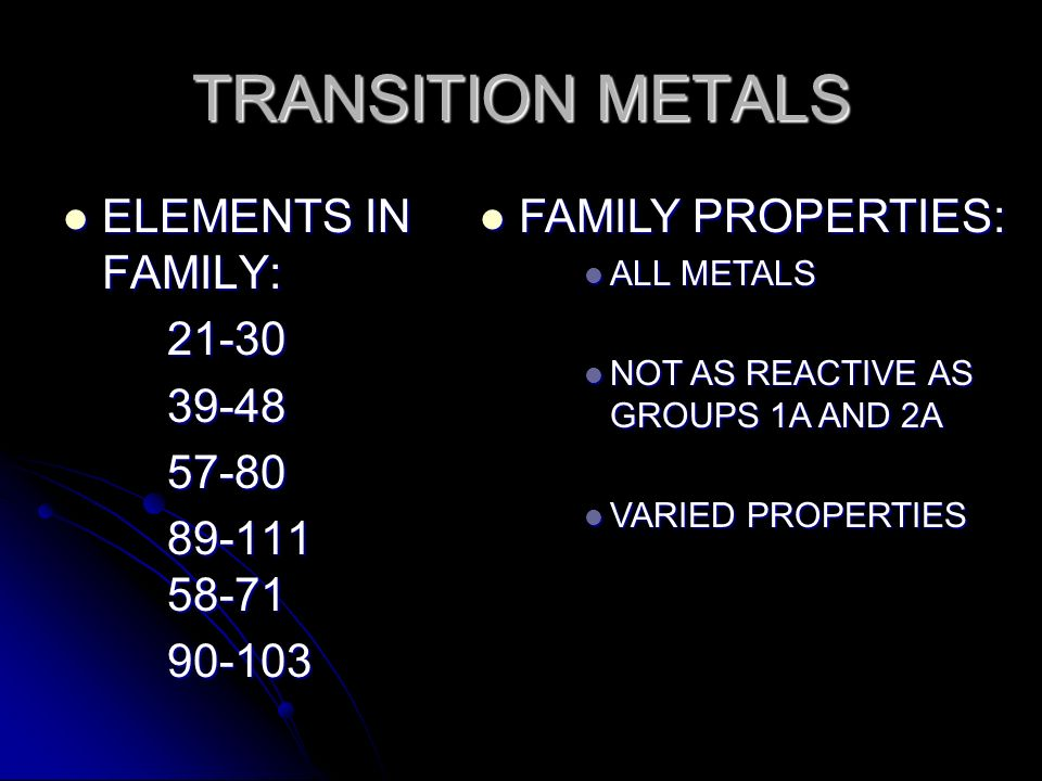 TRANSITION METALS ELEMENTS IN FAMILY: 21-30 39-48 57-80 89-111 58-71