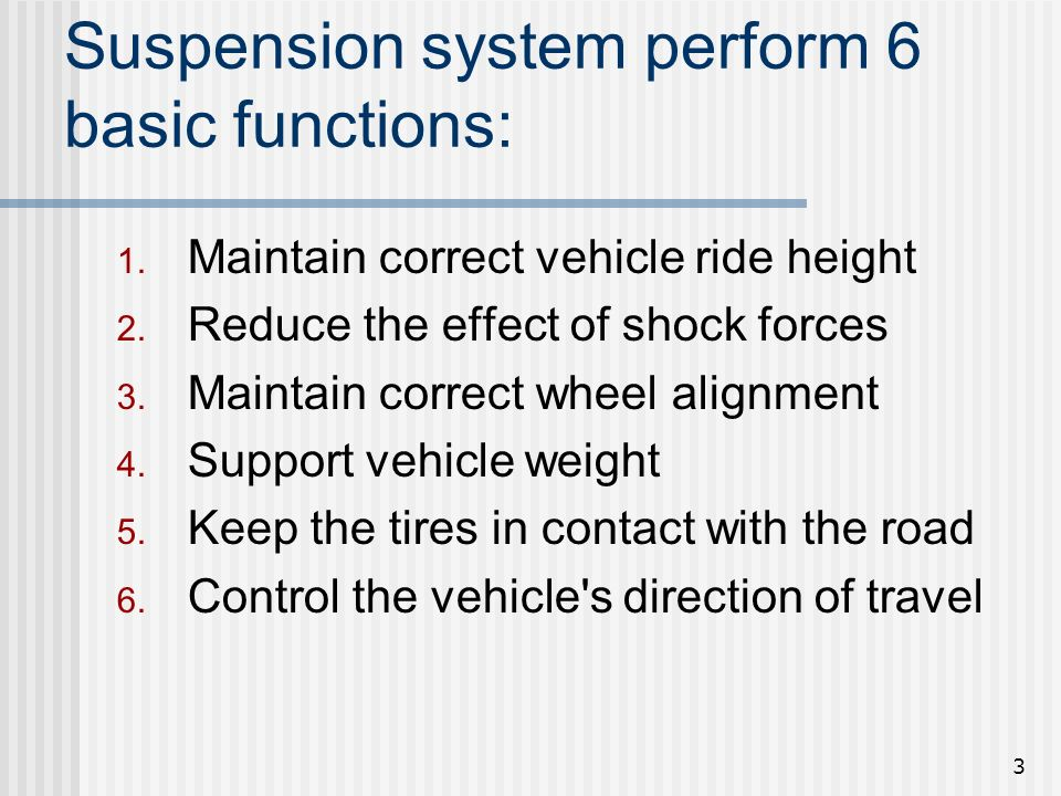 Suspension system perform 6 basic functions: