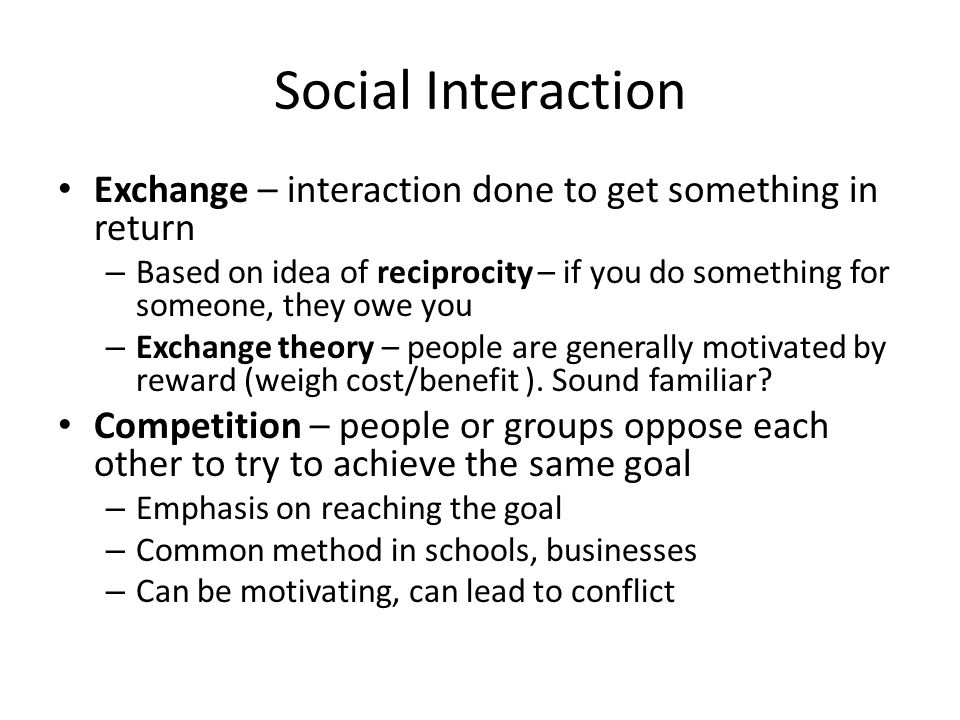 Social Interaction Exchange – interaction done to get something in return.