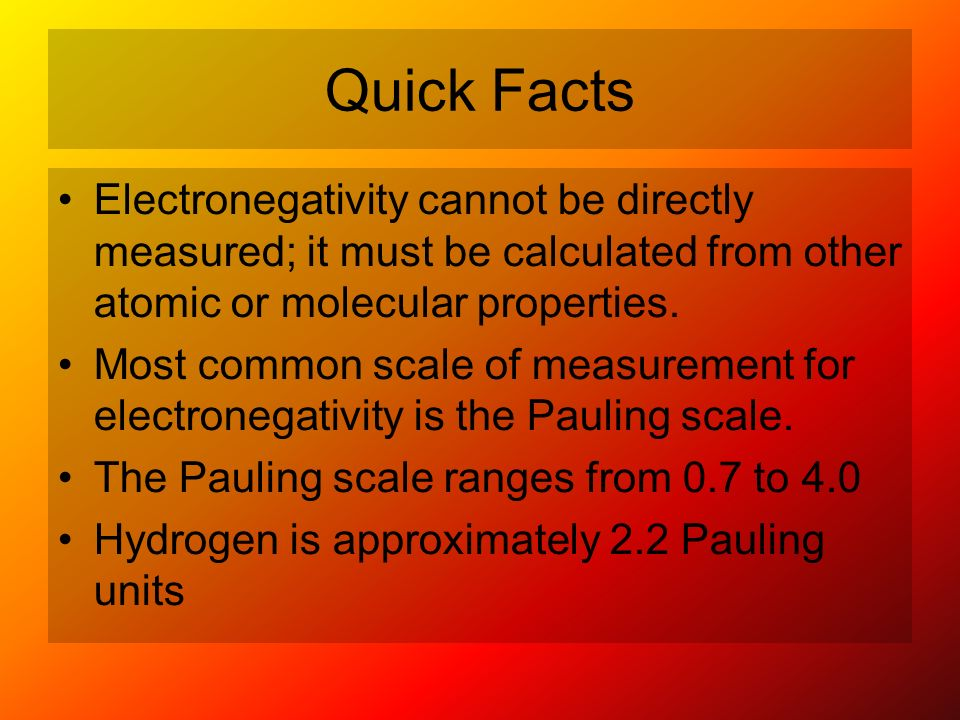 Quick Facts Electronegativity cannot be directly measured; it must be calculated from other atomic or molecular properties.