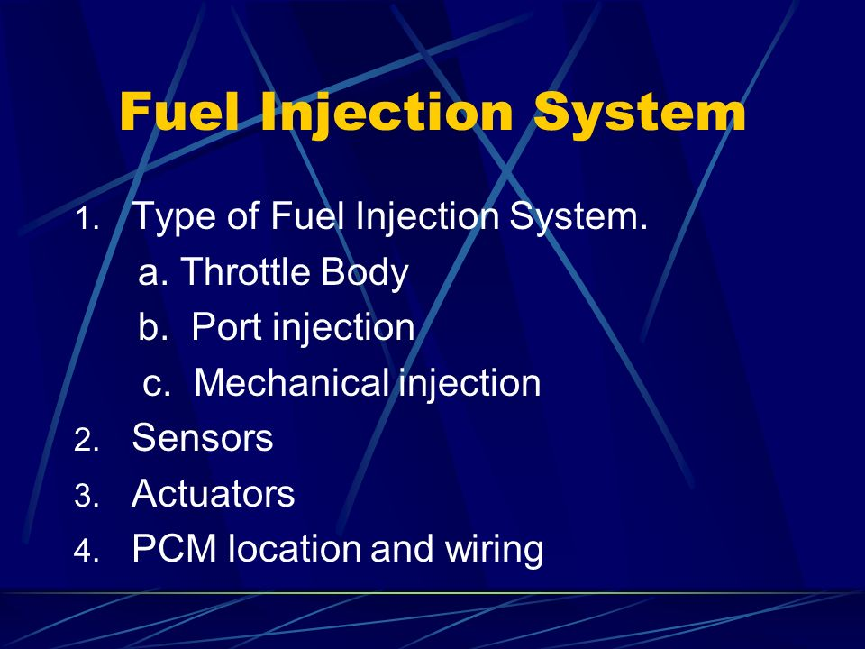 Fuel Injection System Type of Fuel Injection System. a. Throttle Body