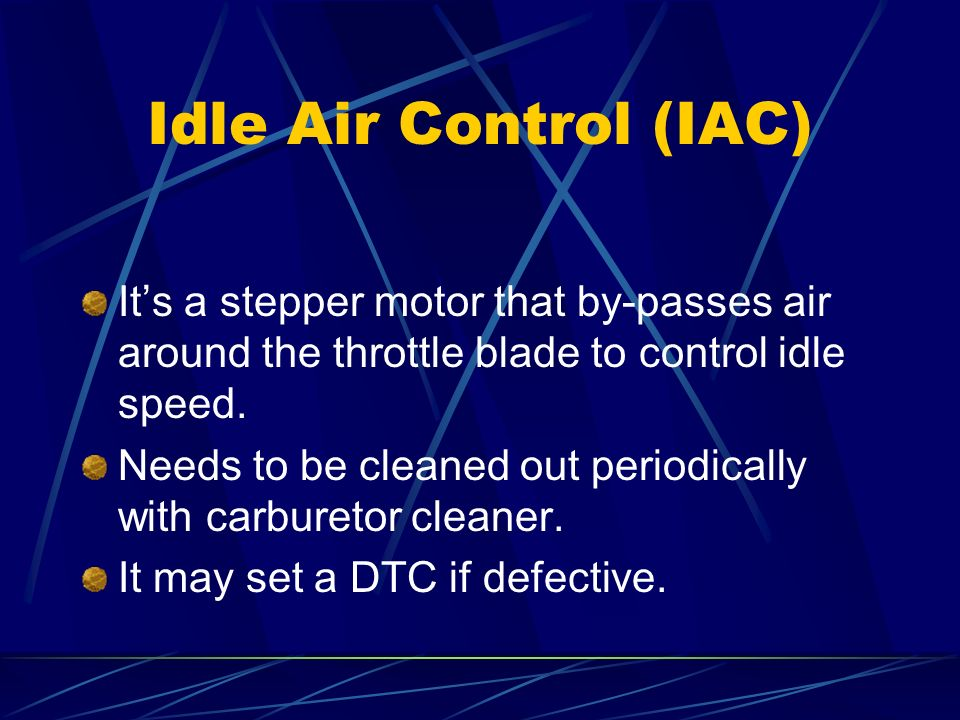 Idle Air Control (IAC) It's a stepper motor that by-passes air around the throttle blade to control idle speed.