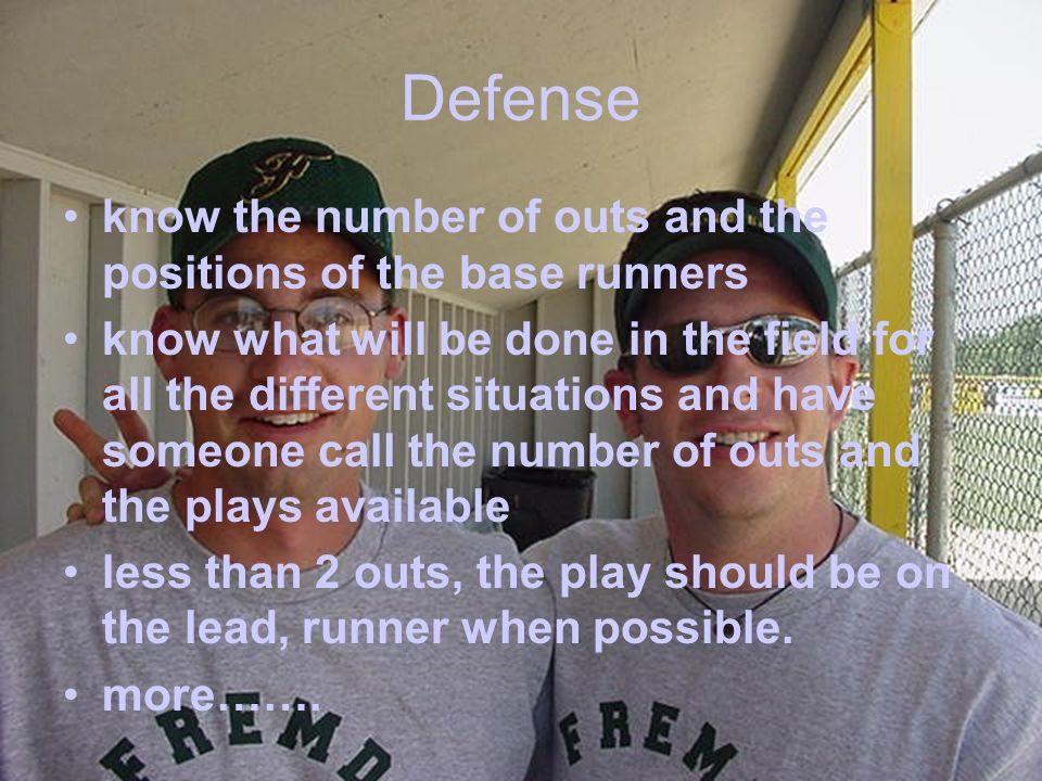 Defense know the number of outs and the positions of the base runners