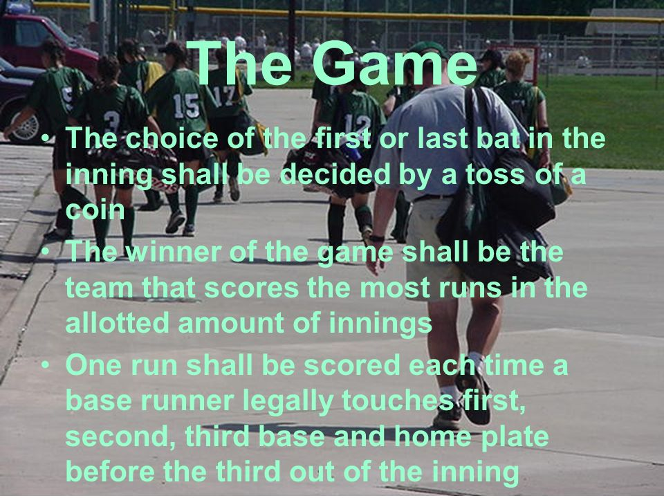 The Game The choice of the first or last bat in the inning shall be decided by a toss of a coin.