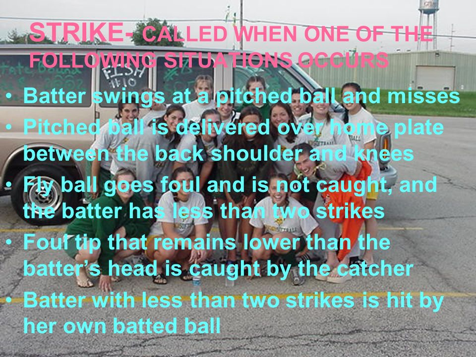 STRIKE- CALLED WHEN ONE OF THE FOLLOWING SITUATIONS OCCURS