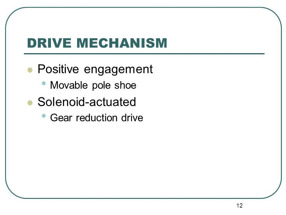 DRIVE MECHANISM Positive engagement Solenoid-actuated