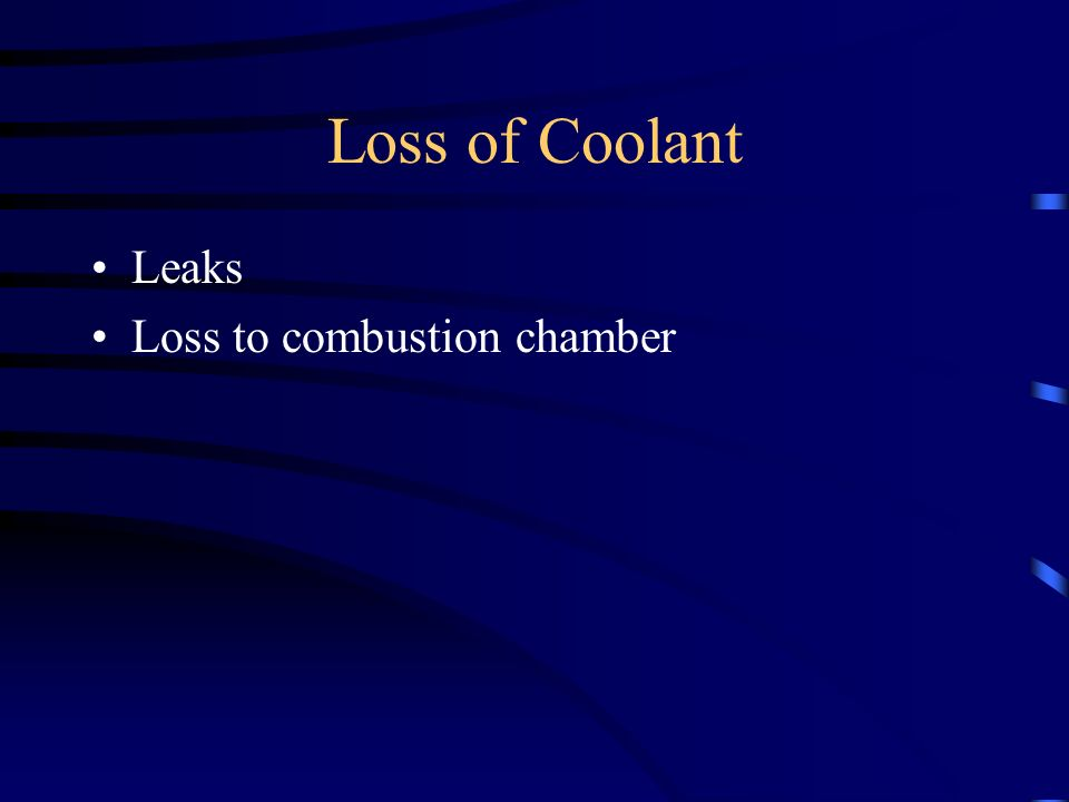 Loss of Coolant Leaks Loss to combustion chamber