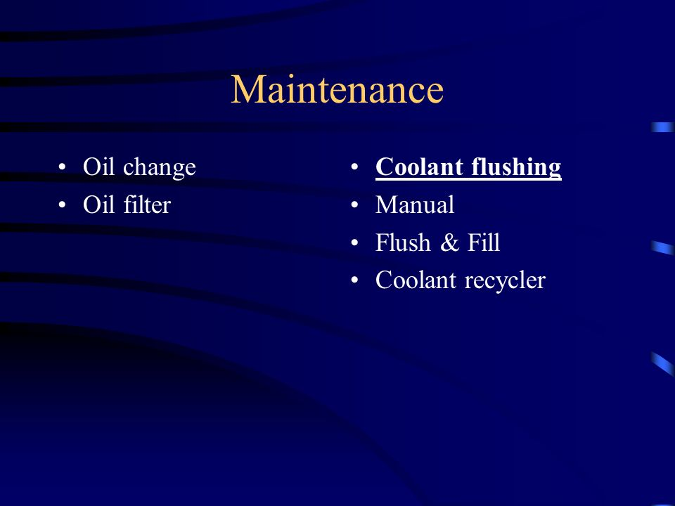 Maintenance Oil change Oil filter Coolant flushing Manual Flush & Fill