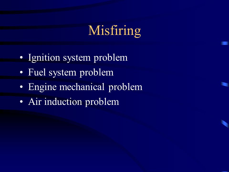Misfiring Ignition system problem Fuel system problem