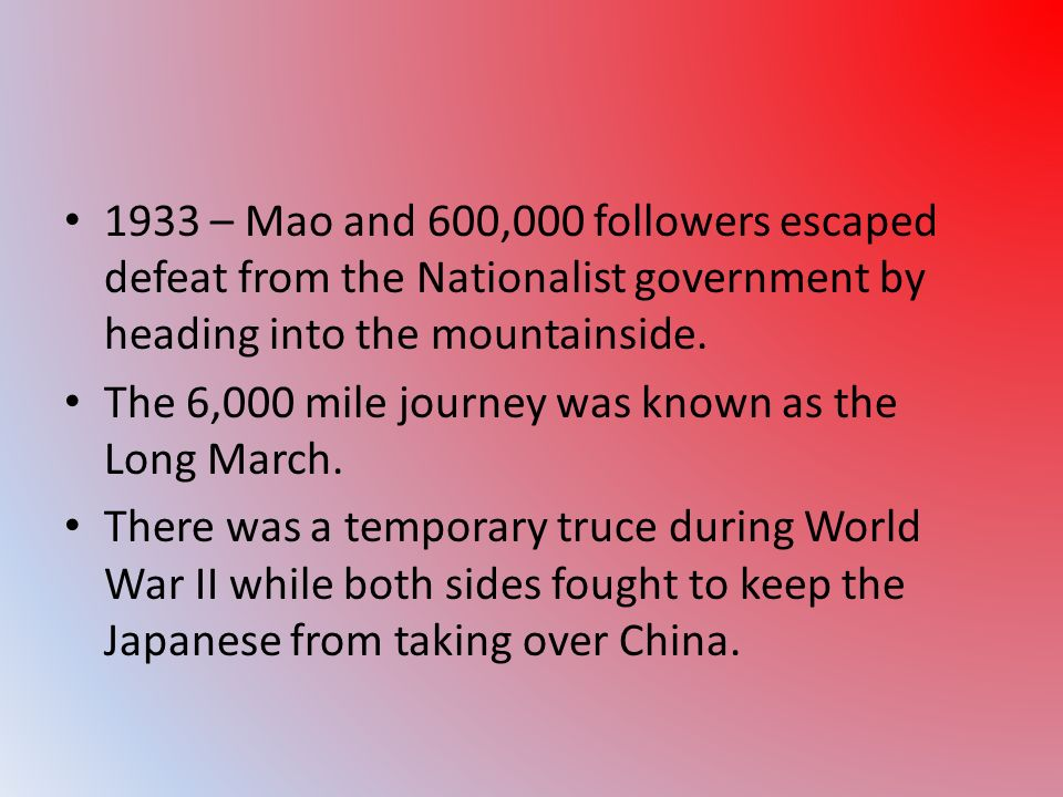 1933 – Mao and 600,000 followers escaped defeat from the Nationalist government by heading into the mountainside.