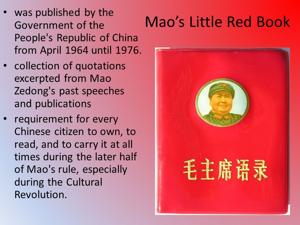 Mao's Little Red Book was published by the Government of the People s Republic of China from April 1964 until 1976.