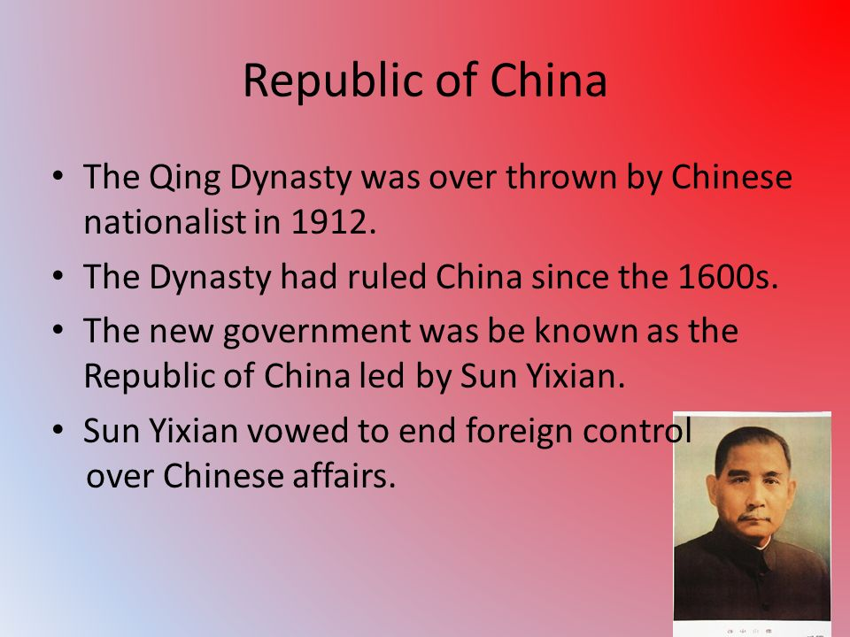 Republic of China The Qing Dynasty was over thrown by Chinese nationalist in 1912. The Dynasty had ruled China since the 1600s.