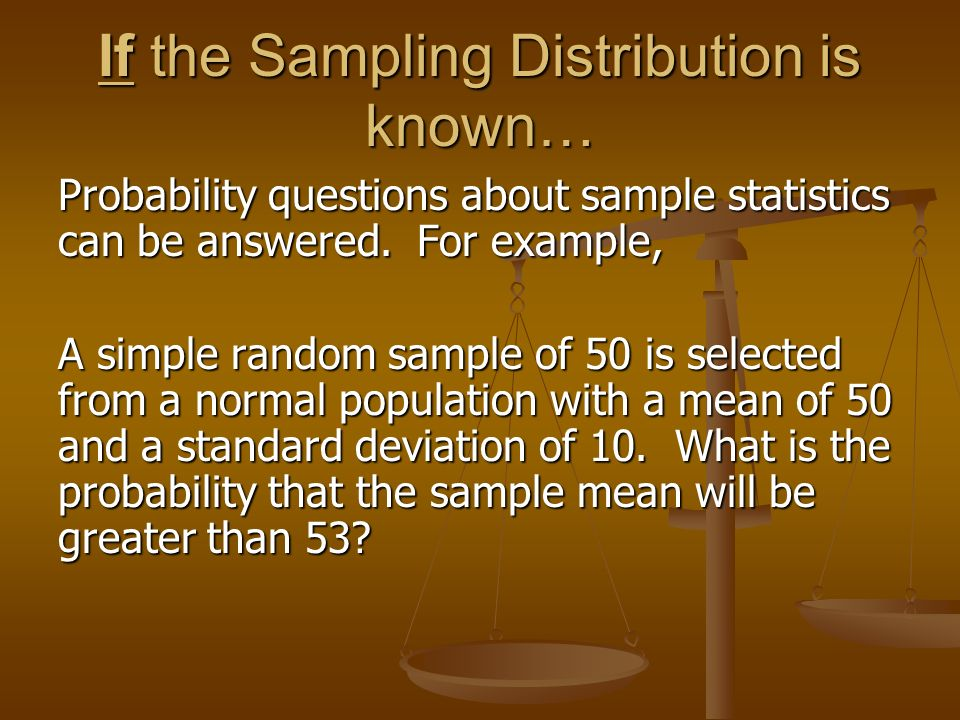 If the Sampling Distribution is known…