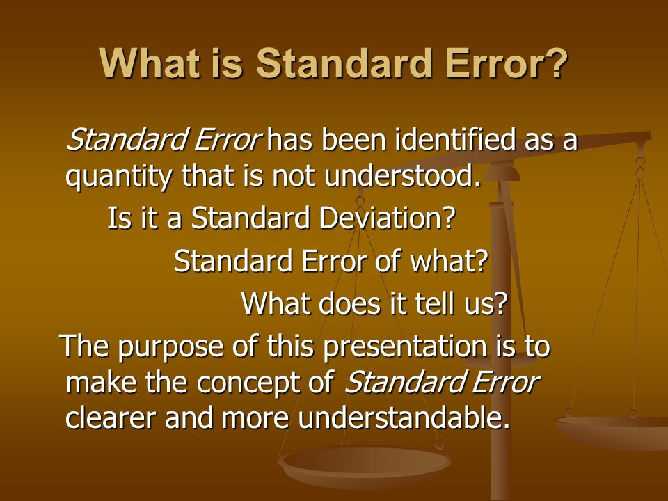 What is Standard Error Standard Error has been identified as a quantity that is not understood. Is it a Standard Deviation