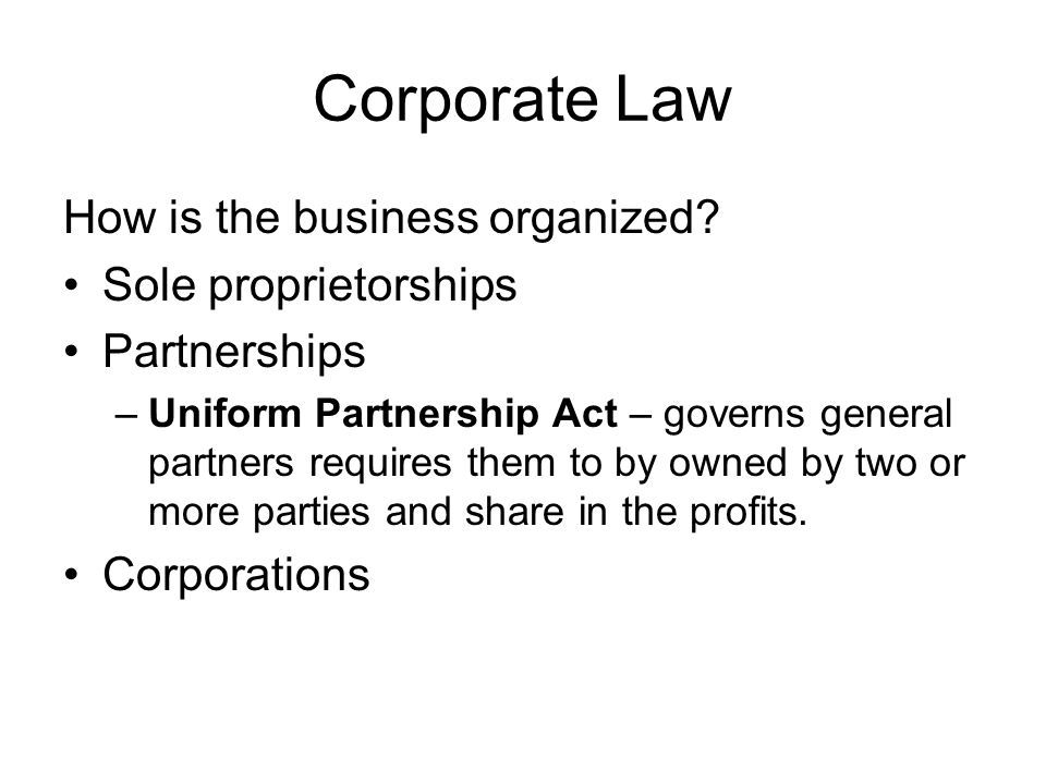 Corporate Law How is the business organized Sole proprietorships
