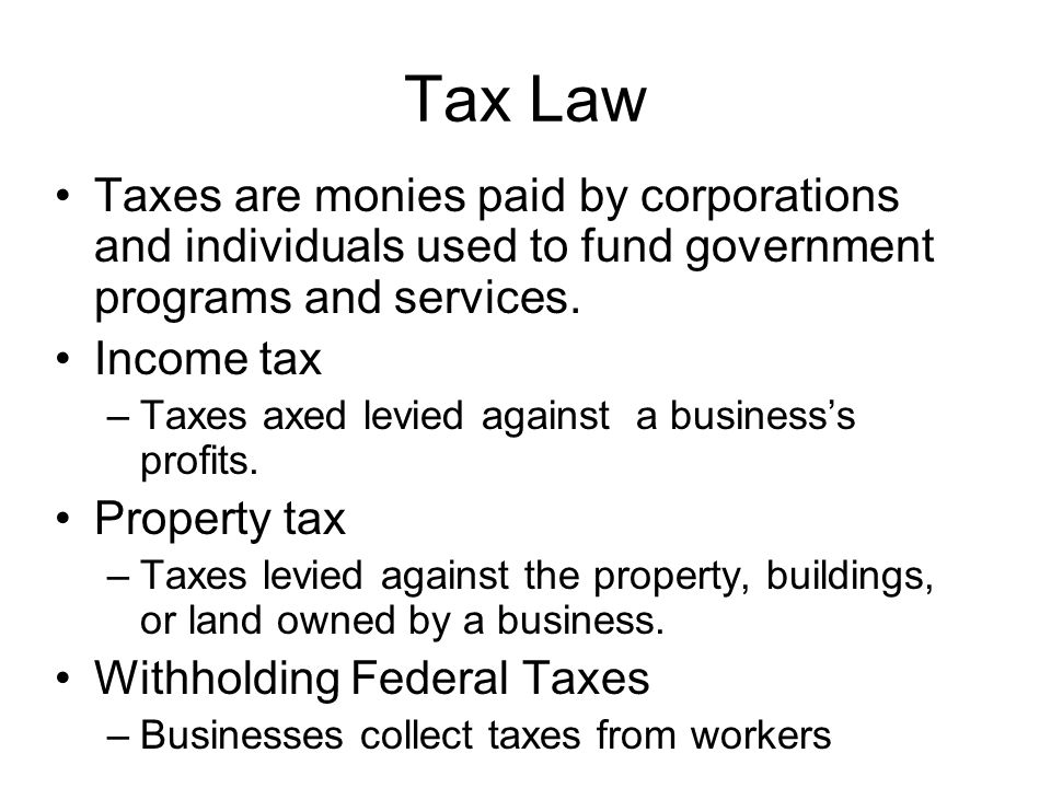Tax Law Taxes are monies paid by corporations and individuals used to fund government programs and services.