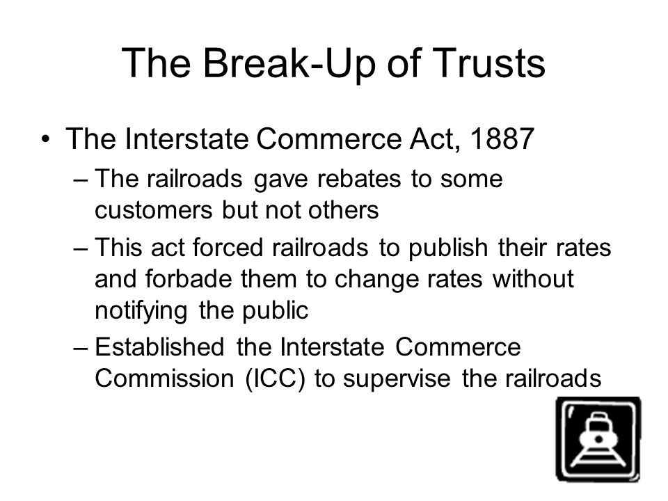 The Break-Up of Trusts The Interstate Commerce Act, 1887