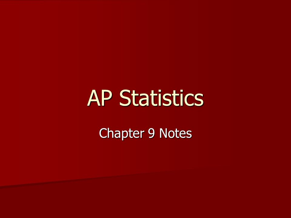 AP Statistics Chapter 9 Notes