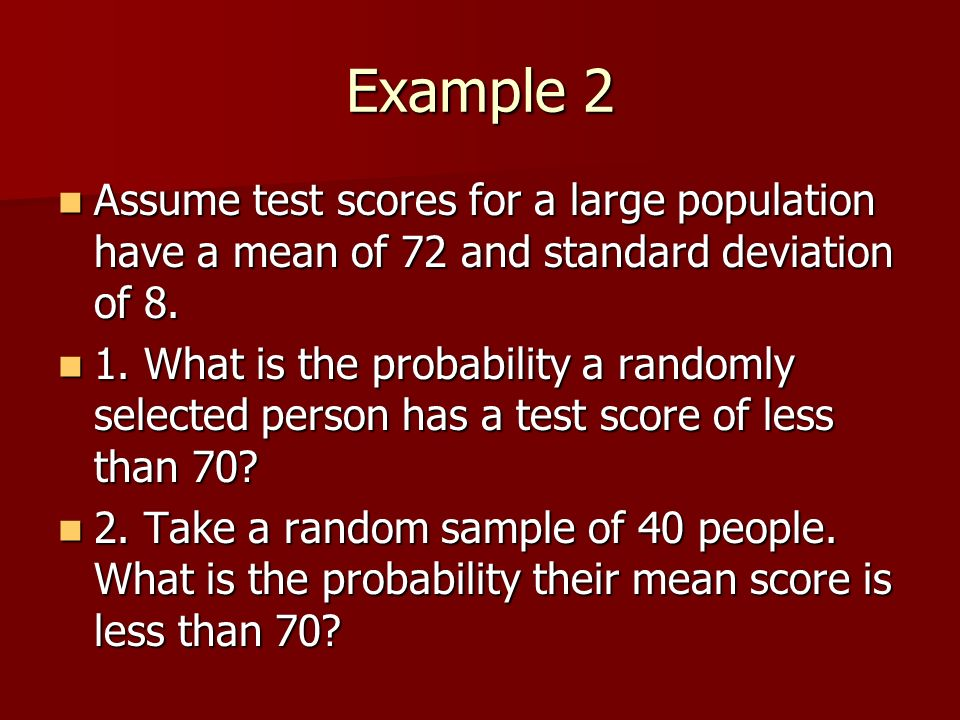 Example 2 Assume test scores for a large population have a mean of 72 and standard deviation of 8.