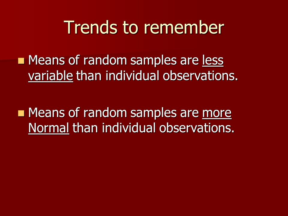 Trends to remember Means of random samples are less variable than individual observations.
