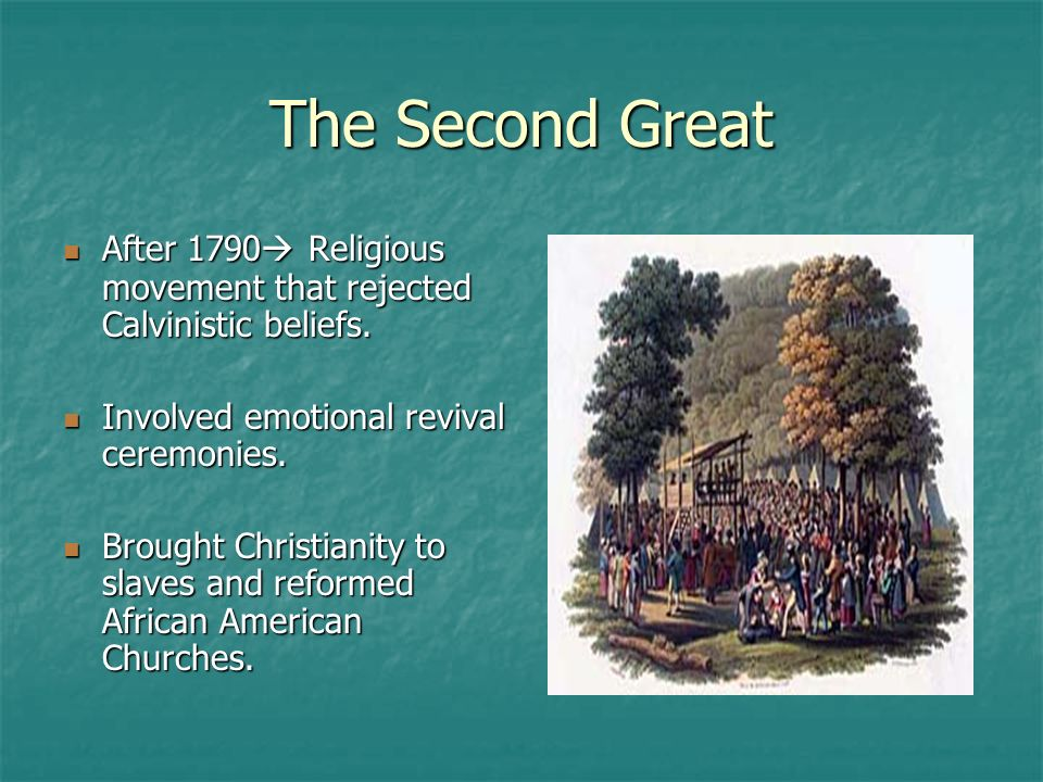 The Second Great After 1790 Religious movement that rejected Calvinistic beliefs. Involved emotional revival ceremonies.