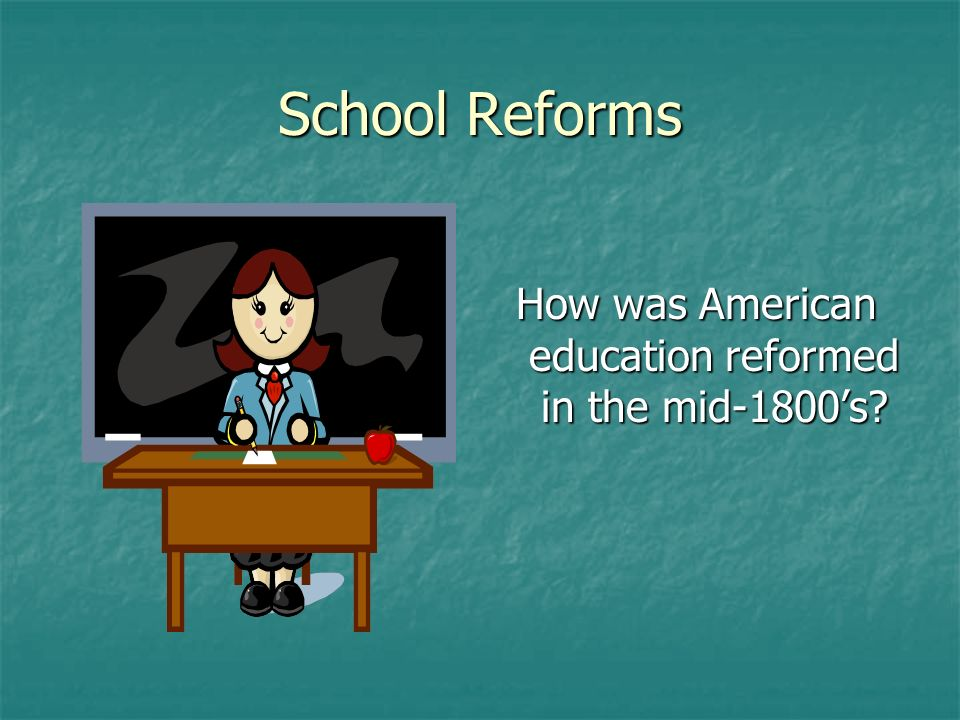 How was American education reformed in the mid-1800's
