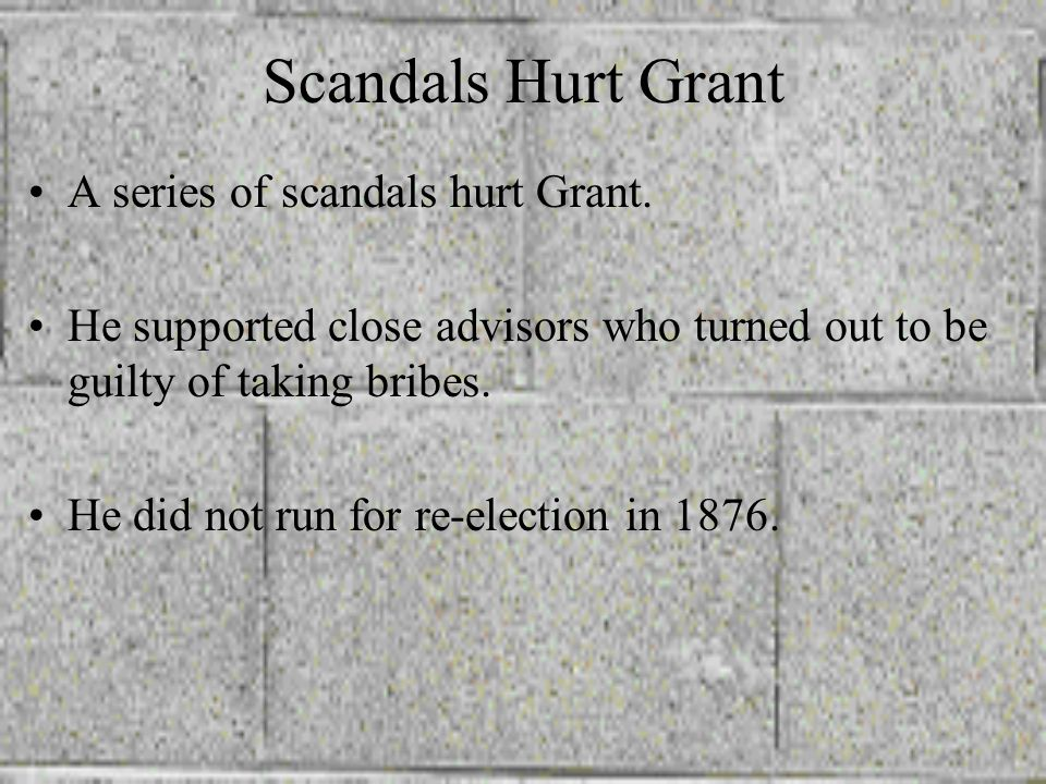 Scandals Hurt Grant A series of scandals hurt Grant.