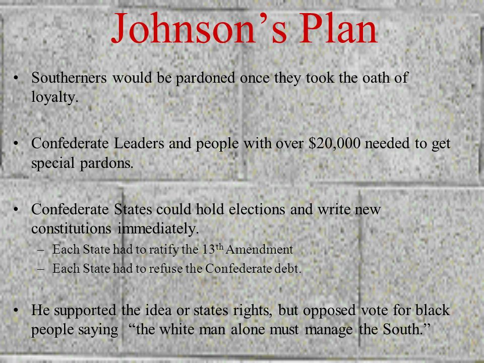 Johnson's Plan Southerners would be pardoned once they took the oath of loyalty.