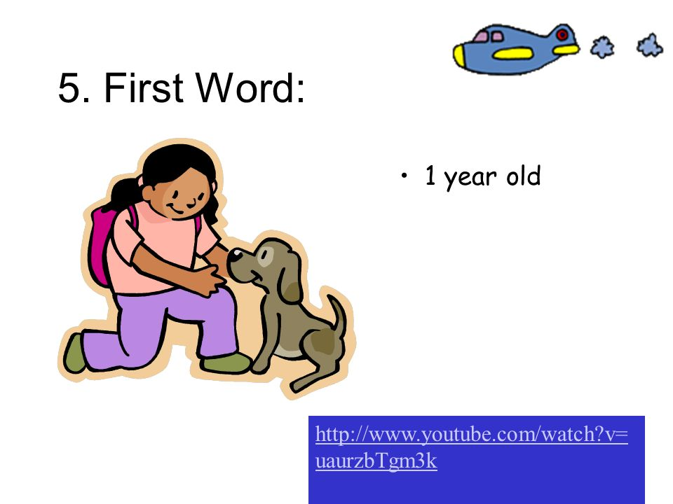 5. First Word: 1 year old http://www.youtube.com/watch v=uaurzbTgm3k