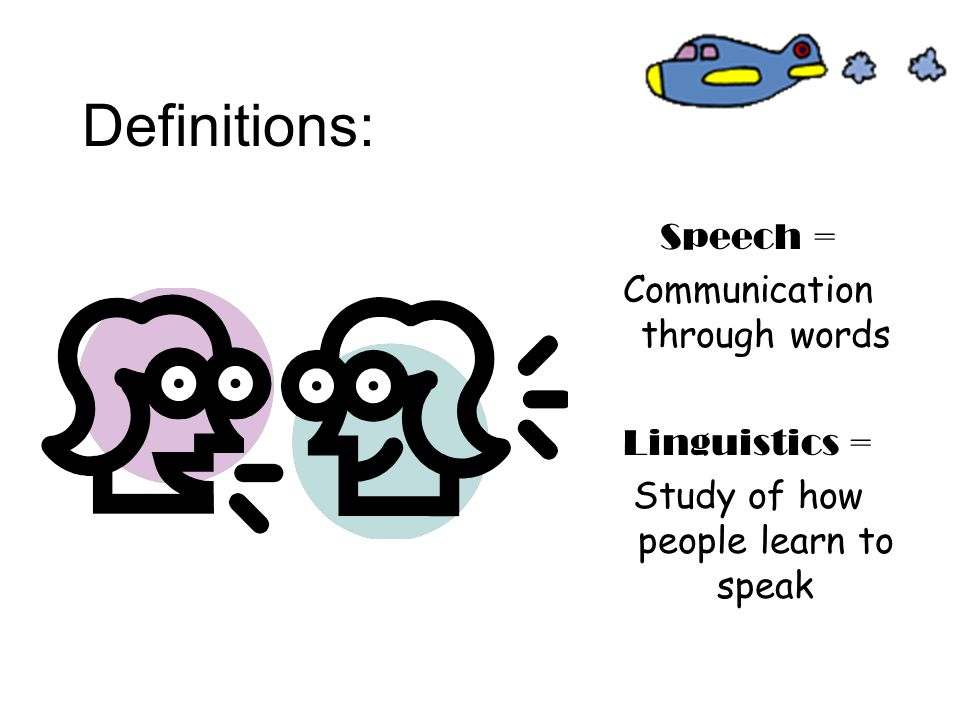 Definitions: Speech = Communication through words Linguistics =